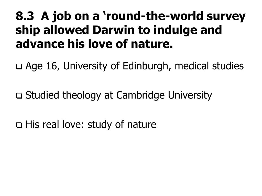 8.3  A job on a 'round-the-world survey ship allowed Darwin to indulge and advance his love of nature.