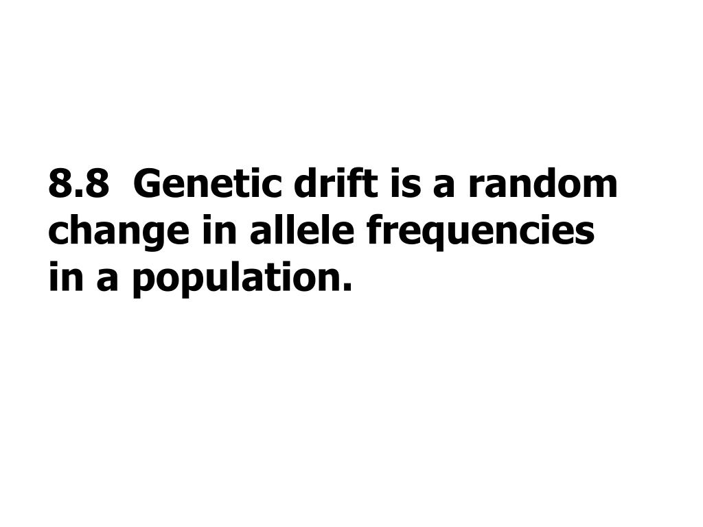 8.8  Genetic drift is a random change in allele frequencies