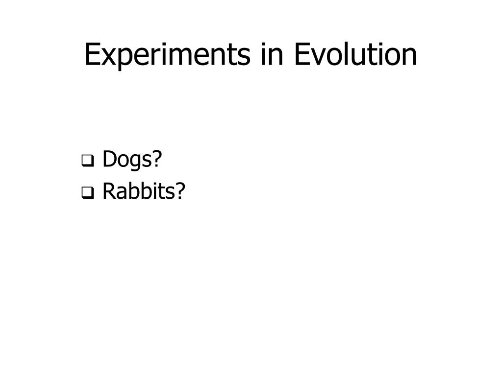 Experiments in Evolution