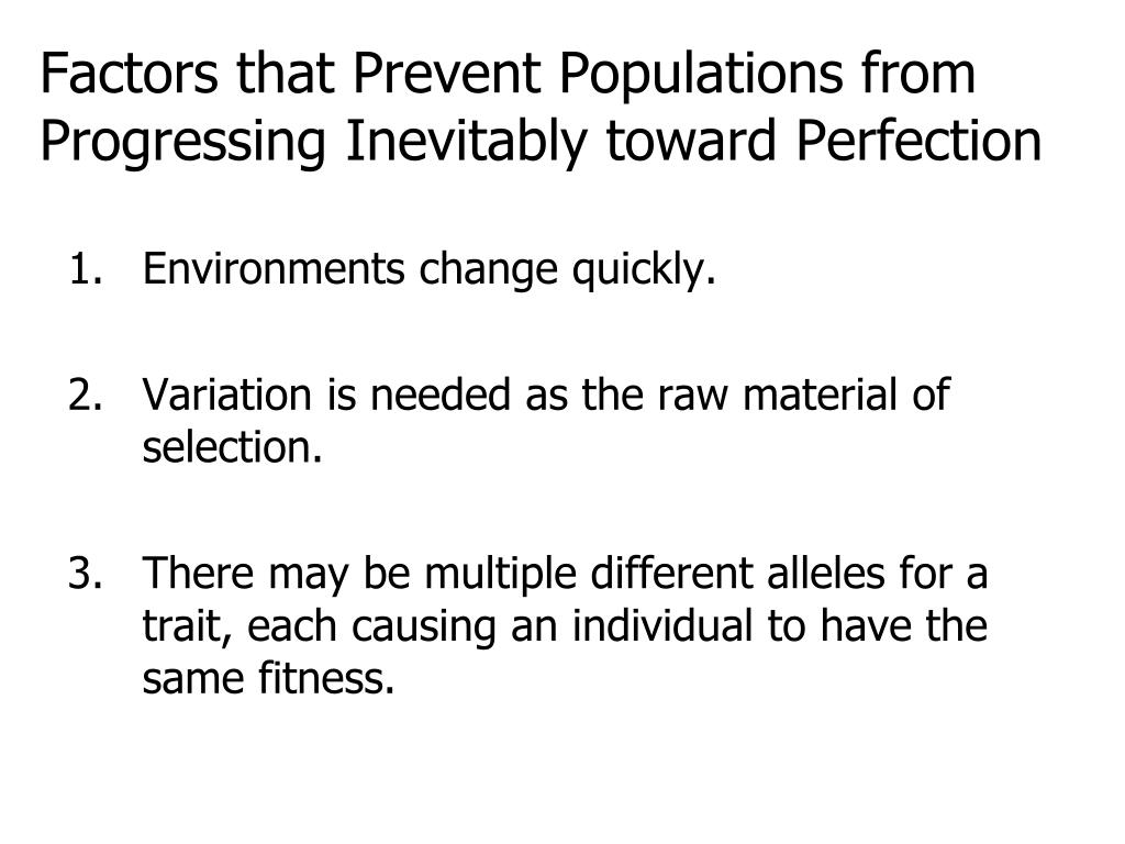 Factors that Prevent Populations from Progressing Inevitably toward Perfection