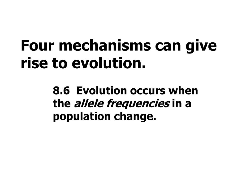 Four mechanisms can give rise to evolution.