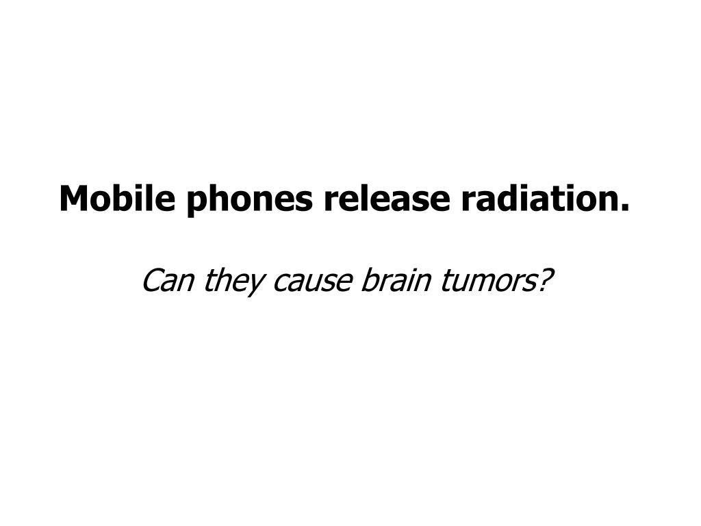Mobile phones release radiation.