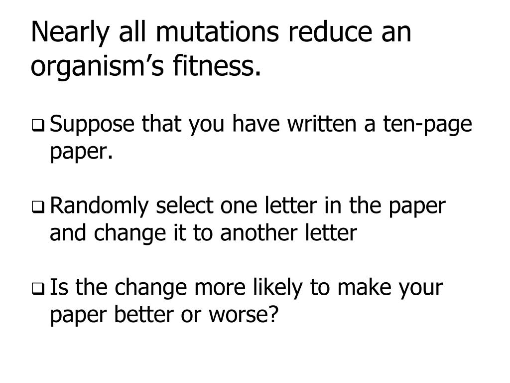 Nearly all mutations reduce an organism's fitness.
