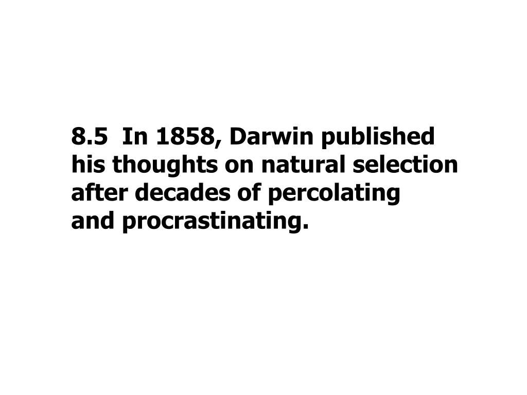 8.5  In 1858, Darwin published