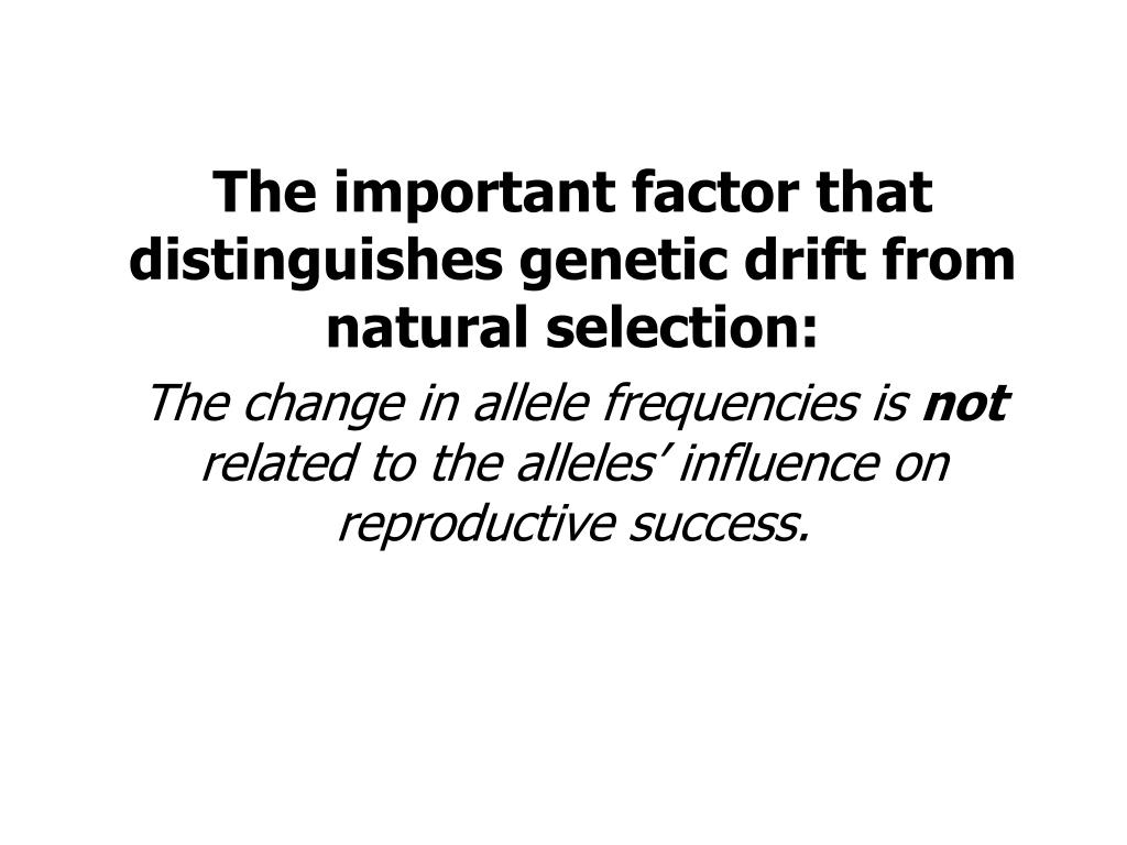 The important factor that distinguishes genetic drift from natural selection: