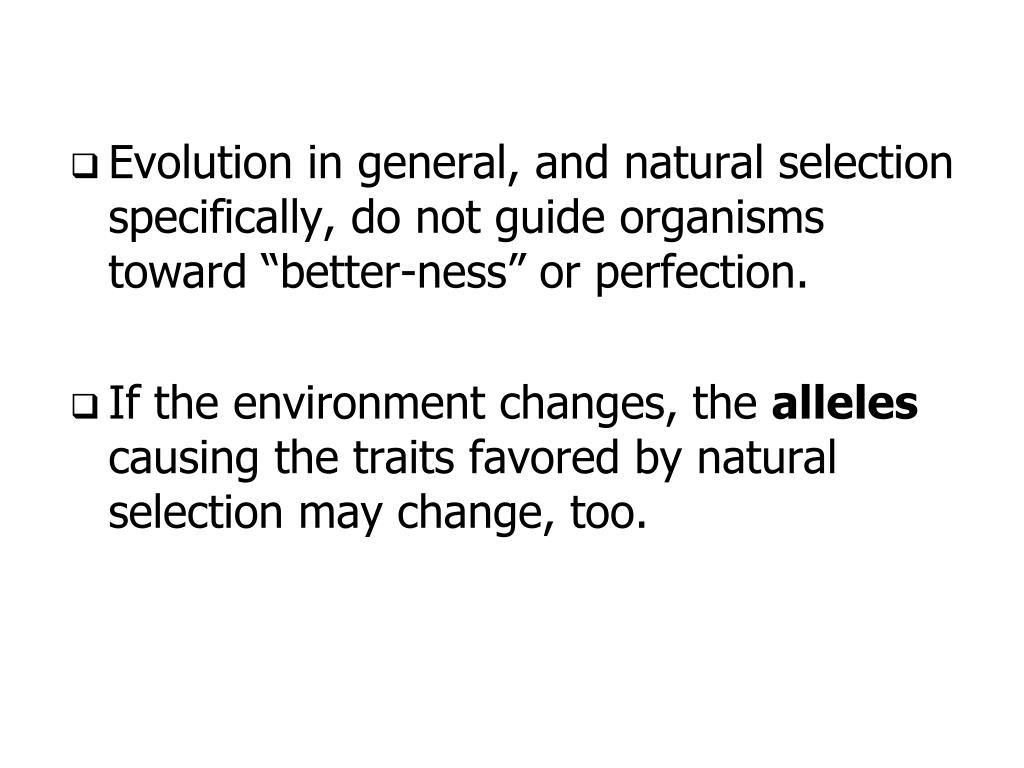 "Evolution in general, and natural selection specifically, do not guide organisms toward ""better-ness"" or perfection."