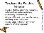 teachers like matching because