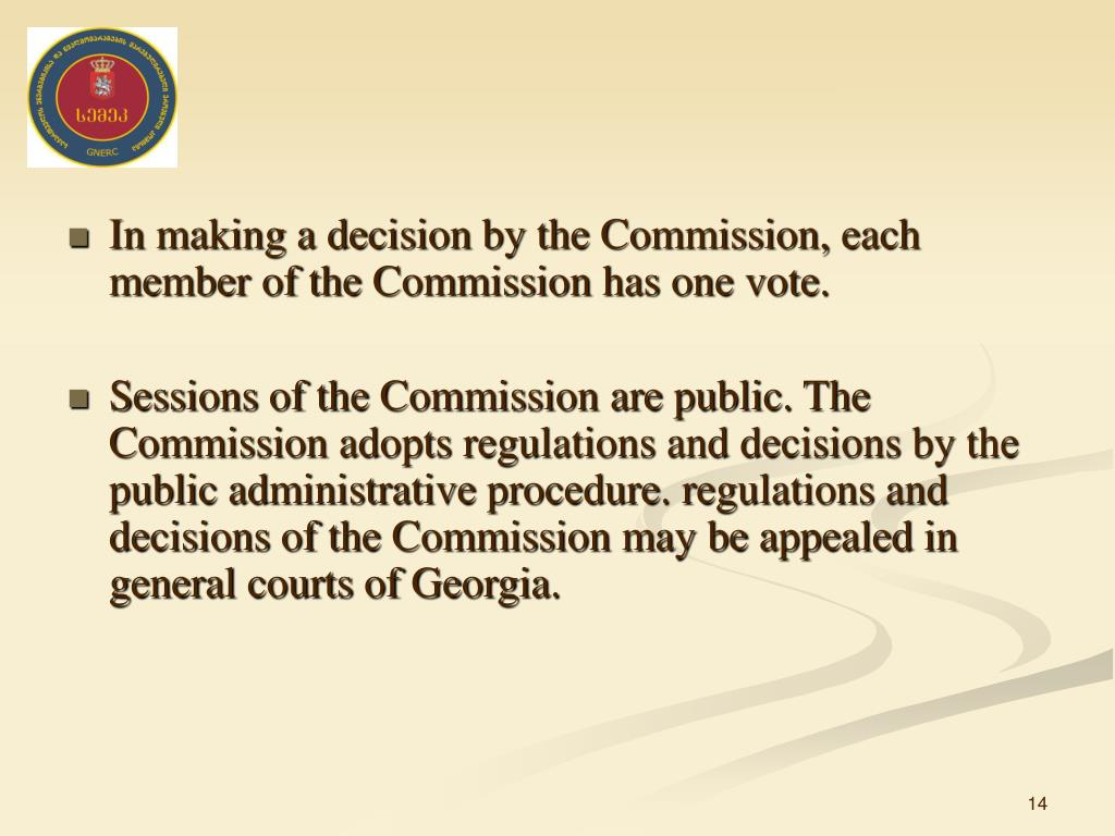 In making a decision by the Commission, each member of the Commission has one vote.