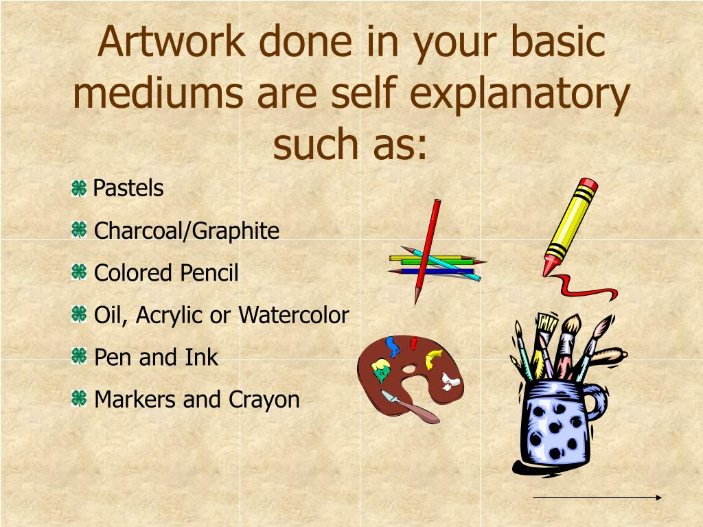 Artwork done in your basic mediums are self explanatory such as: