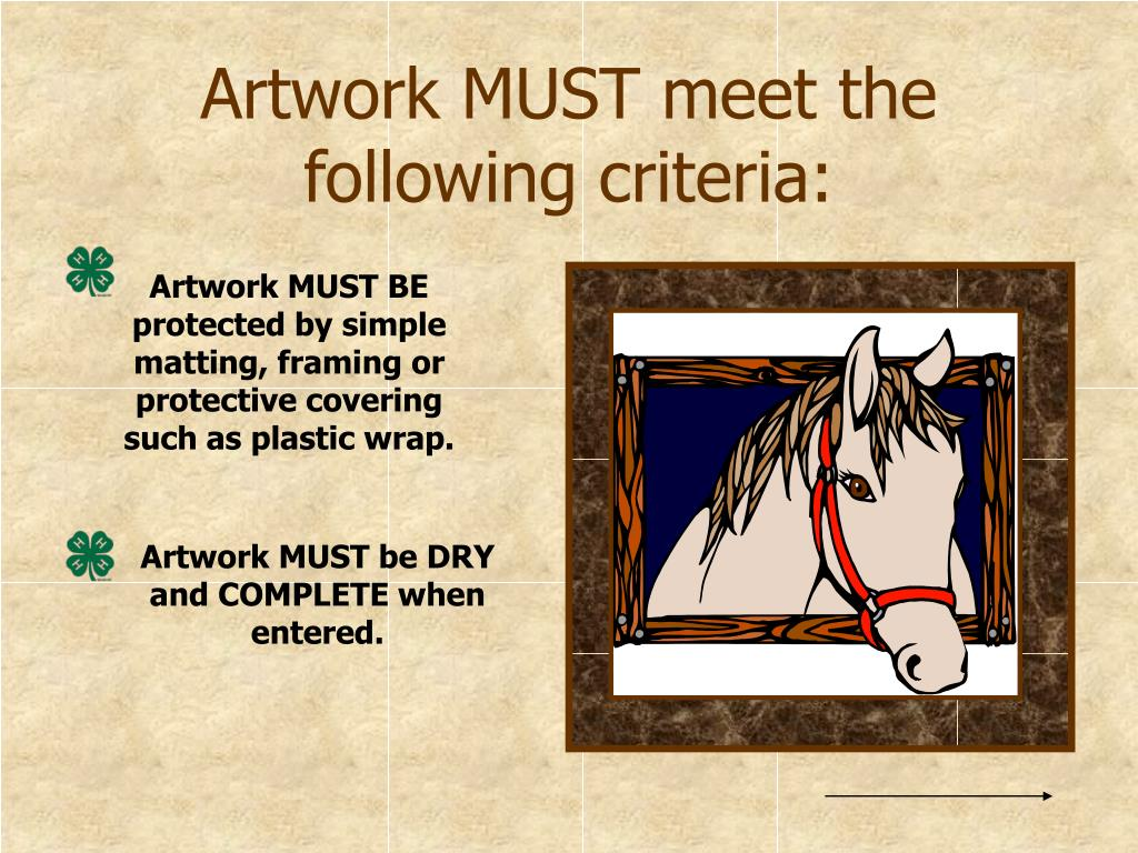 Artwork MUST BE protected by simple matting, framing or protective covering such as plastic wrap.