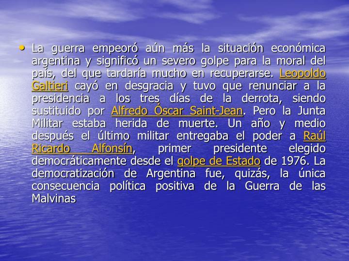 La guerra empeoró aún más la situación económica argentina y significó un severo golpe para la moral del país, del que tardaría mucho en recuperarse.
