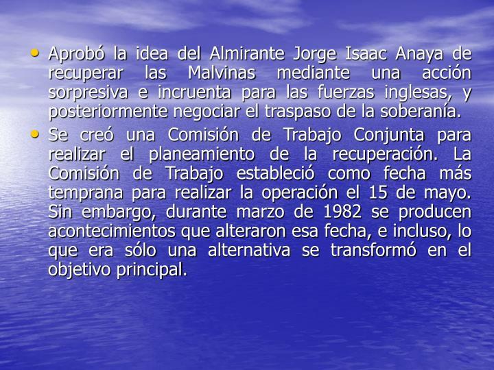 Aprobó la idea del Almirante Jorge Isaac Anaya de recuperar las Malvinas mediante una acción sorpresiva e incruenta para las fuerzas inglesas, y posteriormente negociar el traspaso de la soberanía.