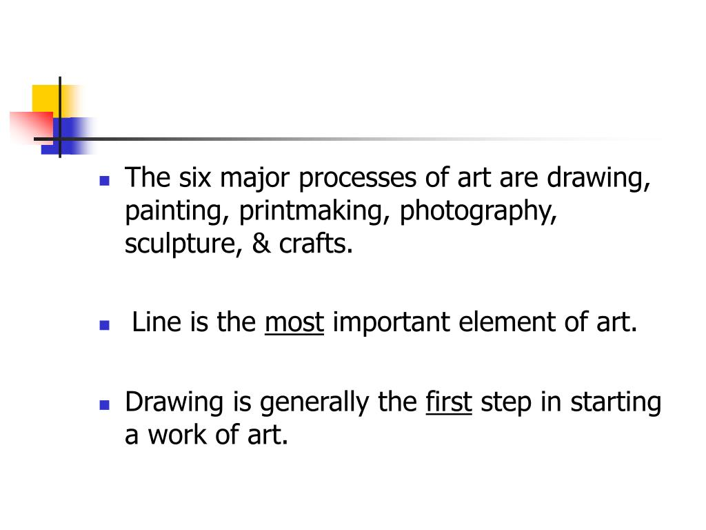 The six major processes of art are drawing, painting, printmaking, photography, sculpture, & crafts.