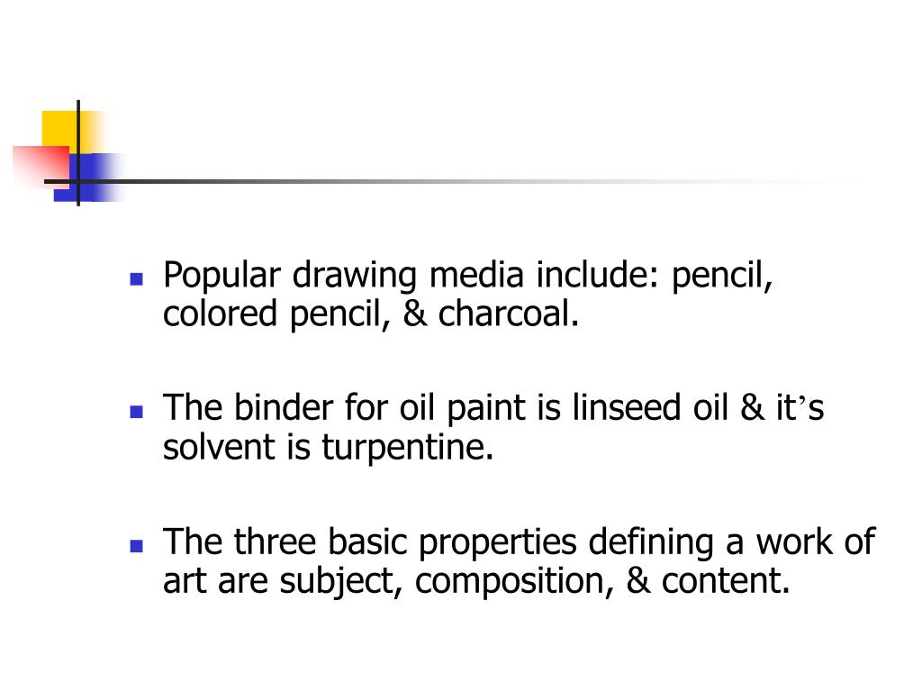 Popular drawing media include: pencil, colored pencil, & charcoal.