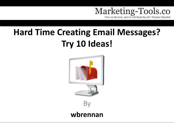 Hard time creating email messages try 10 ideas