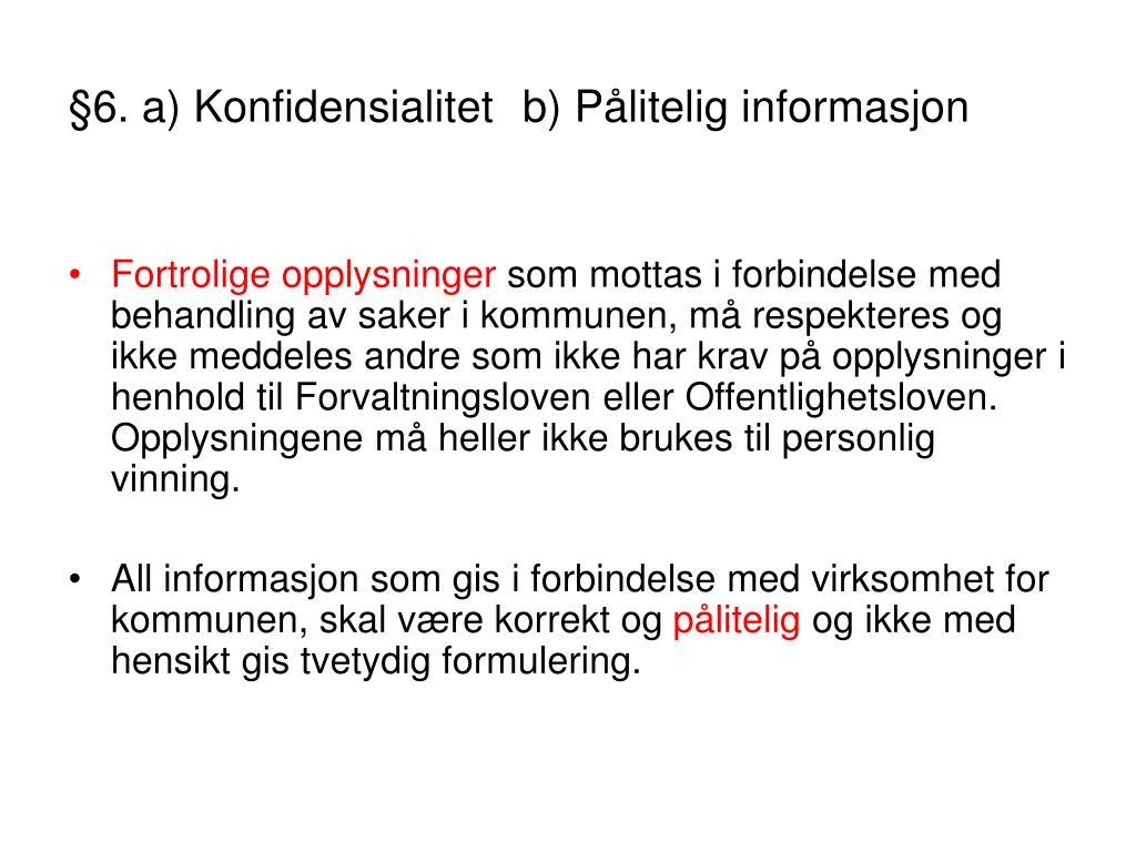 §6. a) Konfidensialitet b) Pålitelig informasjon