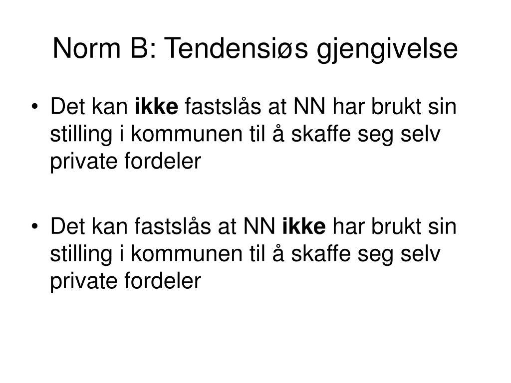 Norm B: Tendensiøs gjengivelse