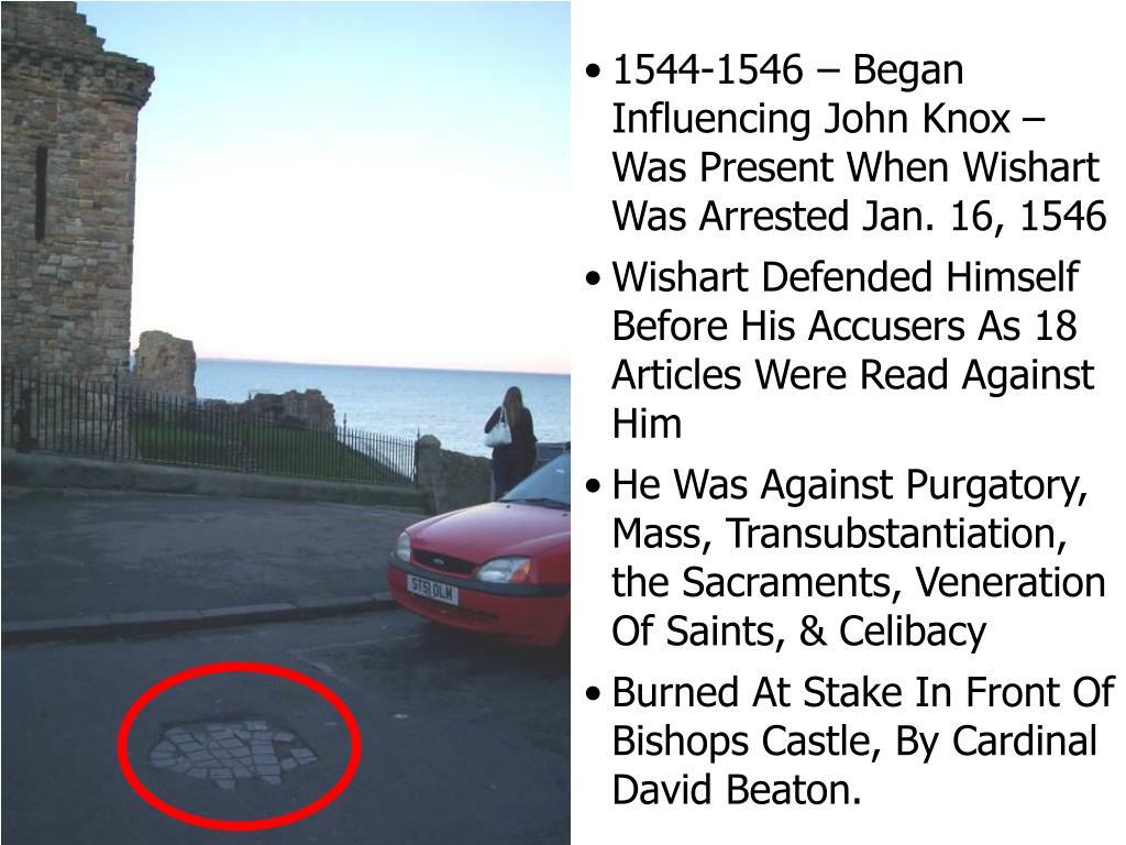 1544-1546 – Began Influencing John Knox – Was Present When Wishart Was Arrested Jan. 16, 1546