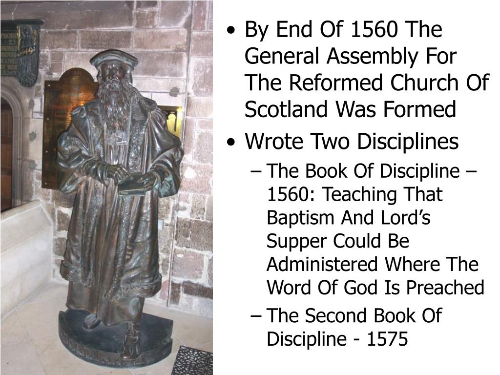 By End Of 1560 The General Assembly For The Reformed Church Of Scotland Was Formed