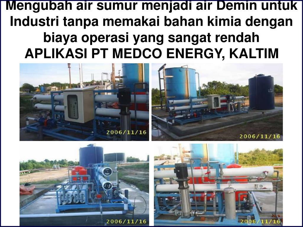 Mengubah air sumur menjadi air Demin untuk Industri tanpa memakai bahan kimia dengan biaya operasi yang sangat rendah