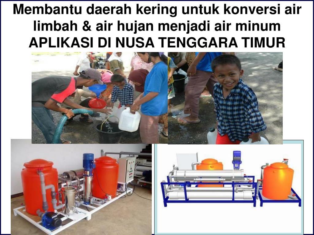 Membantu daerah kering untuk konversi air limbah & air hujan menjadi air minum