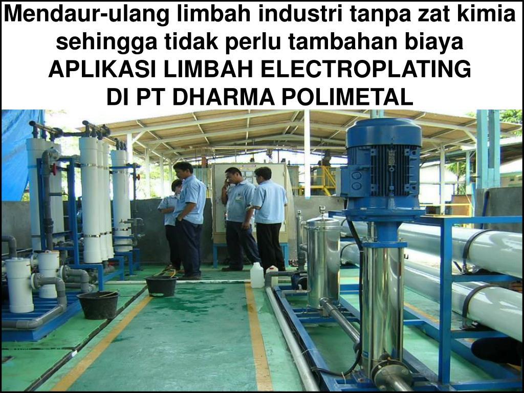 Mendaur-ulang limbah industri tanpa zat kimia sehingga tidak perlu tambahan biaya