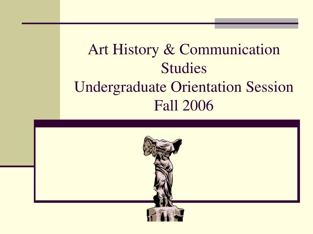 art history communication studies undergraduate orientation session fall 2006