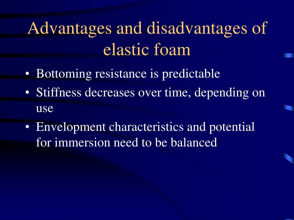 Advantages and disadvantages of elastic foam