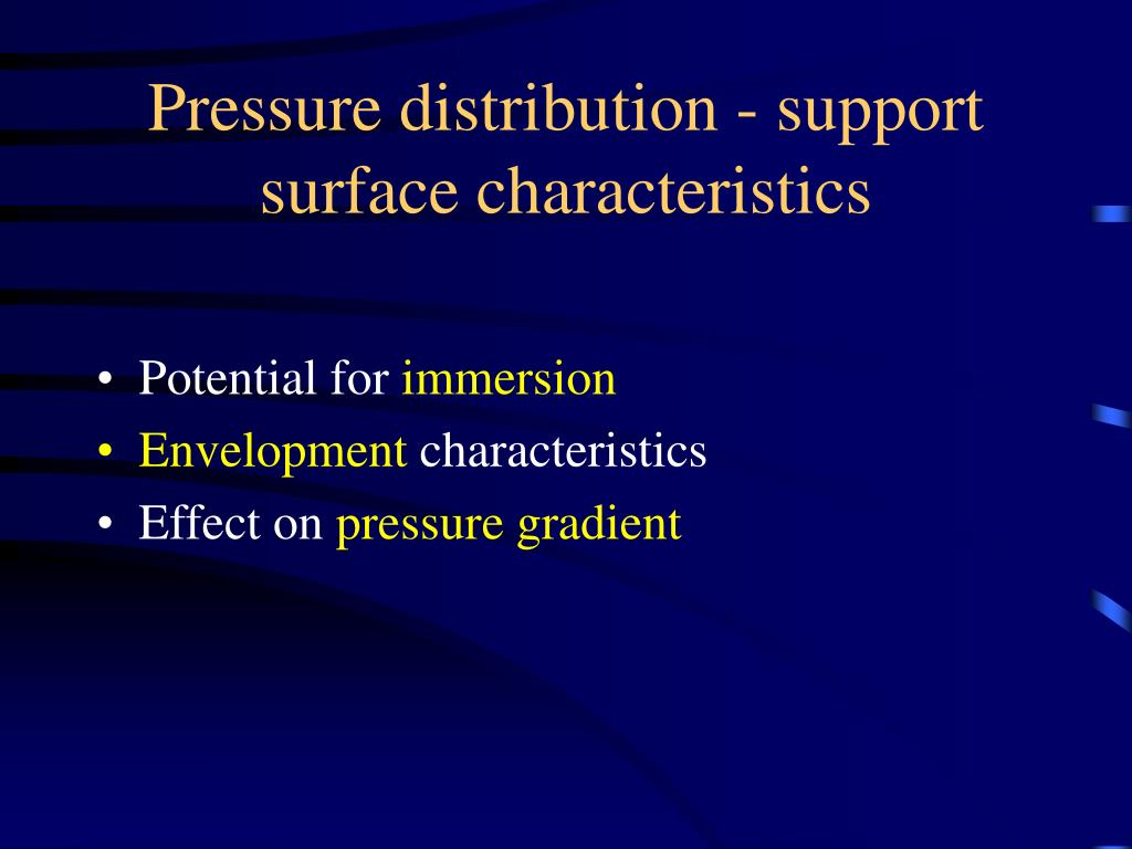 Pressure distribution - support surface characteristics