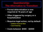 guardianship the alternative to transition