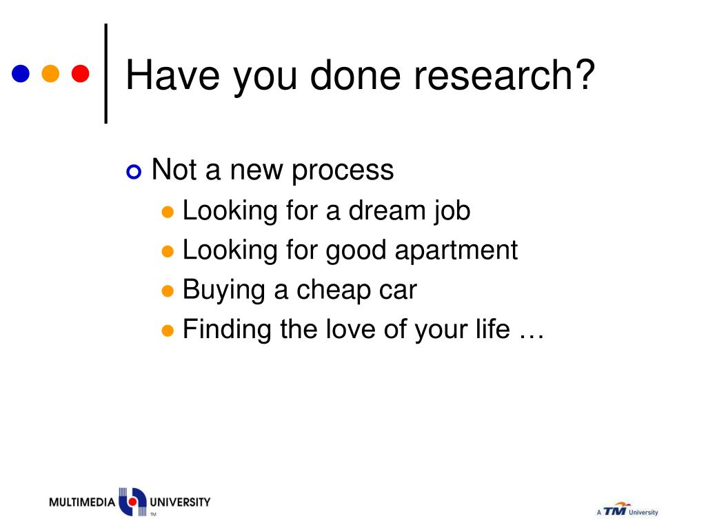 Have you done research?