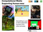 computational media supporting human ness