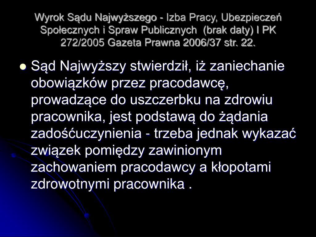 Wyrok Sądu Najwyższego - Izba Pracy, Ubezpieczeń Społecznych i Spraw Publicznych  (brak daty) I PK 272/2005 Gazeta Prawna 2006/37 str. 22.