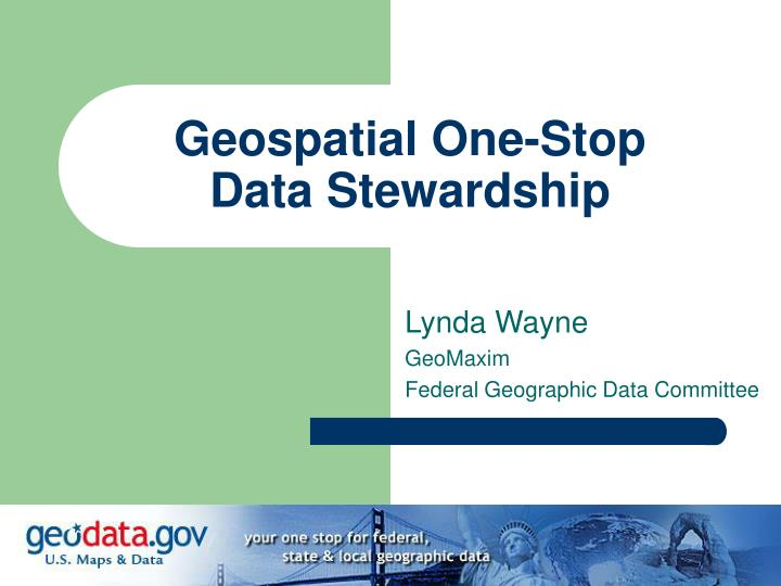Geospatial one stop data stewardship