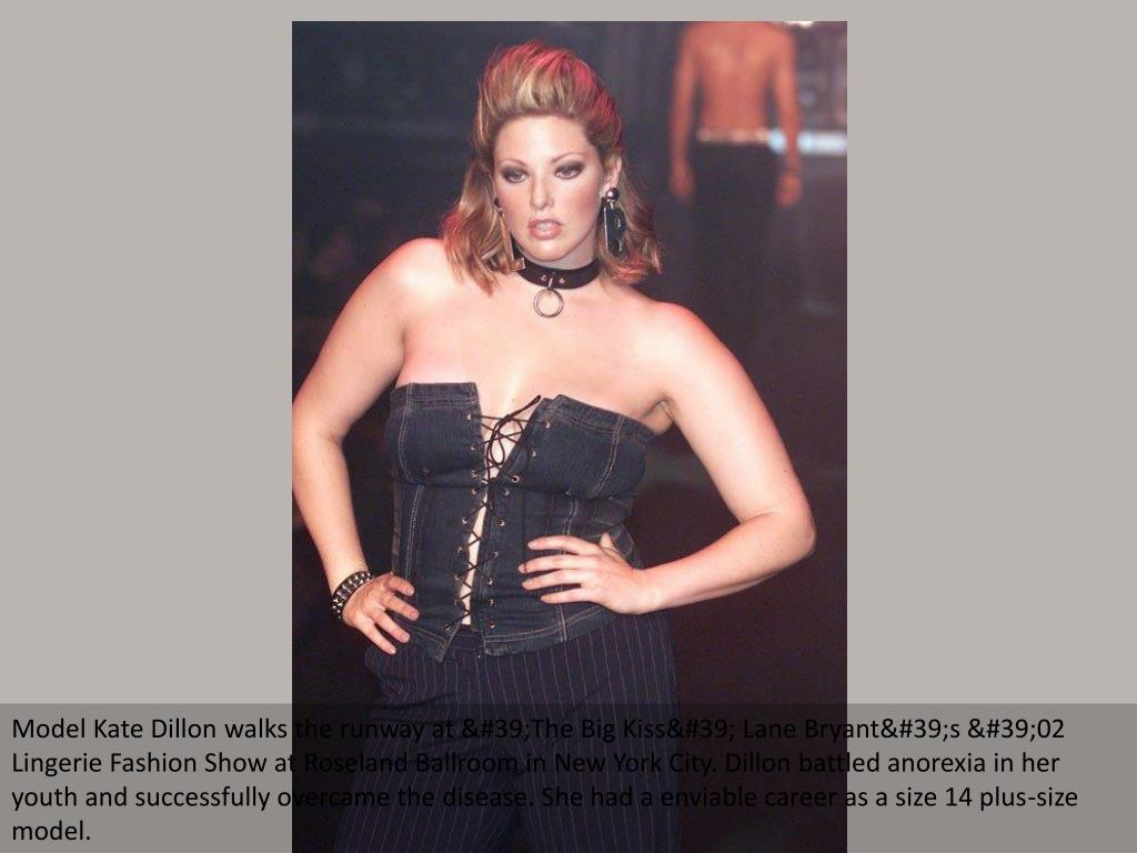Model Kate Dillon walks the runway at 'The Big Kiss' Lane Bryant's '02 Lingerie Fashion Show at Roseland Ballroom in New York City. Dillon battled anorexia in her youth and successfully overcame the disease. She had a enviable career as a size 14 plus-size model.
