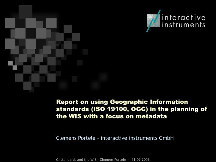 Report on using Geographic Information standards (ISO 19100, OGC) in the planning of the WIS with a ...