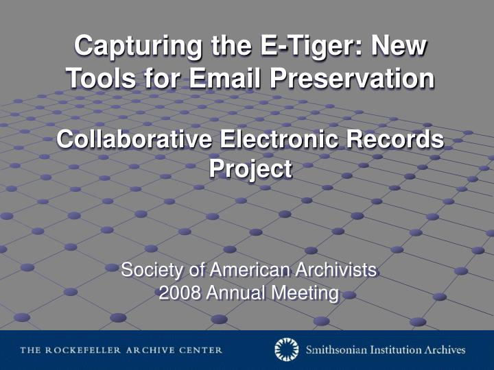 Capturing the E-Tiger: New Tools for Email Preservation