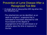 prevention of lyme disease after a recognized tick bite