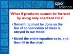 what if products cannot be formed by using only reactant tiles