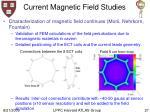 current magnetic field studies