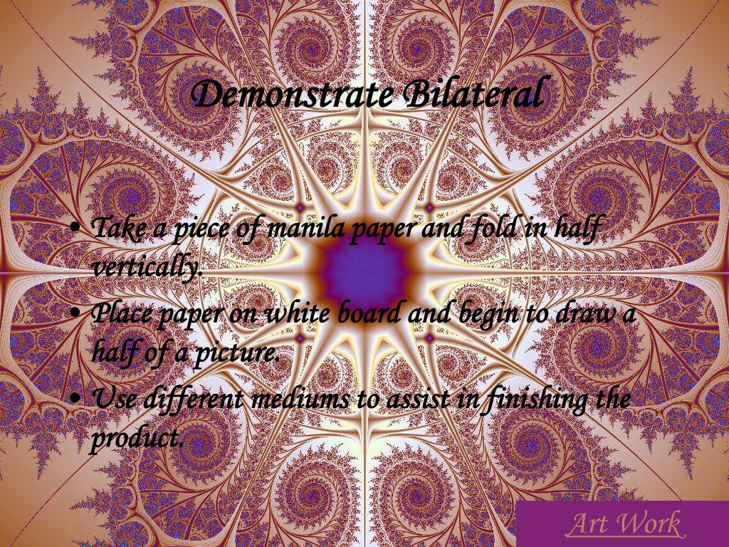 Demonstrate Bilateral