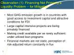 observation 1 financing not primarily a liquidity problem for mitigation