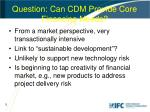 question can cdm provide core financing needs