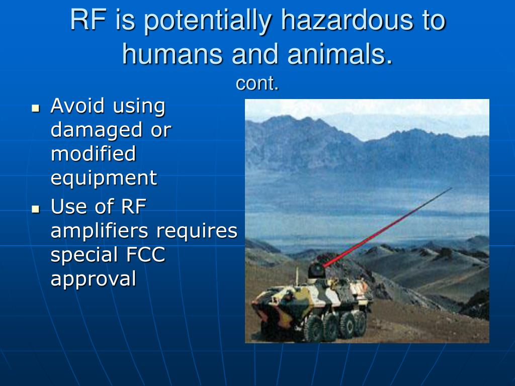 RF is potentially hazardous to humans and animals.