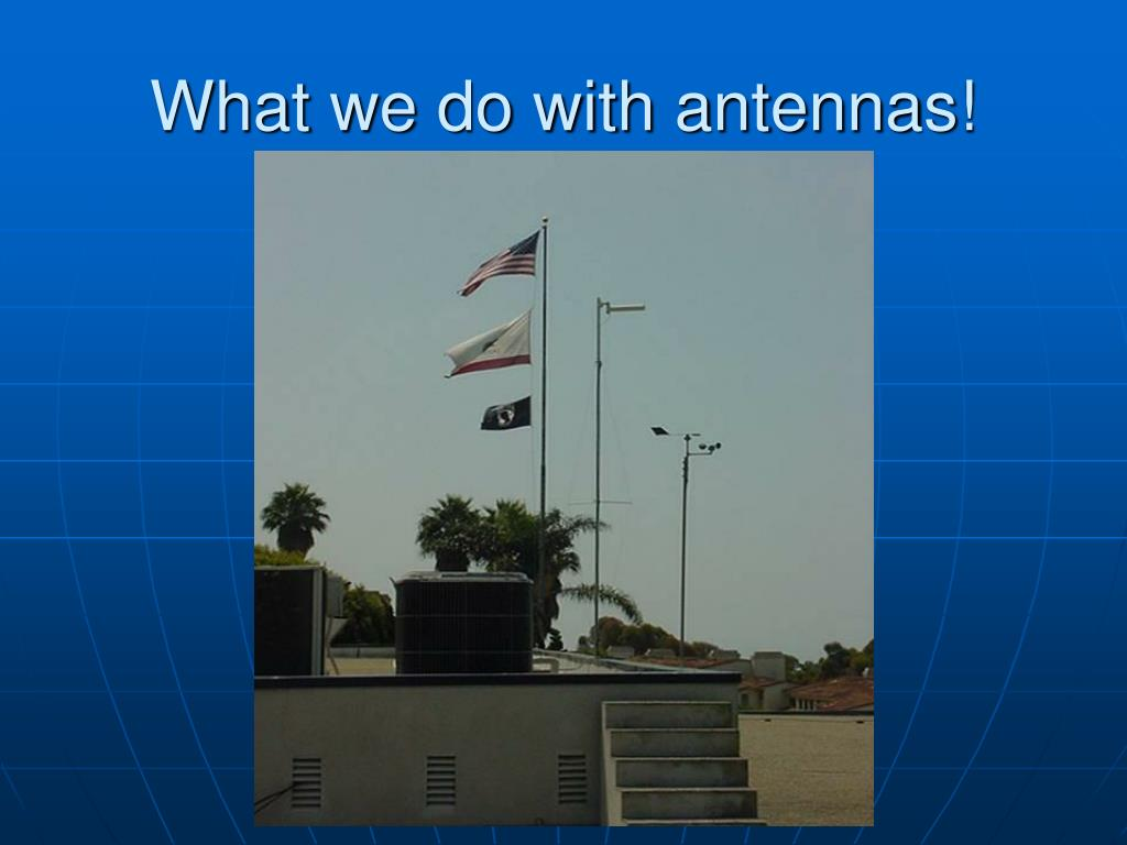 What we do with antennas!