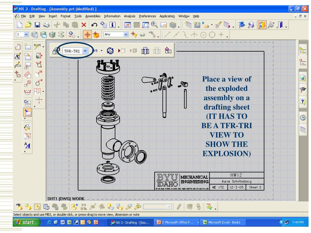 Place a view of the exploded assembly on a drafting sheet (IT HAS TO BE A TFR-TRI VIEW TO SHOW THE EXPLOSION)