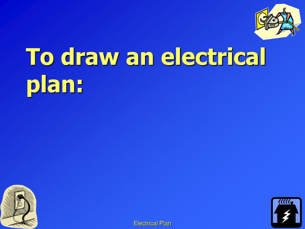 To draw an electrical plan: