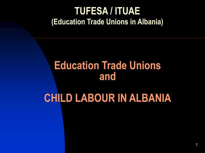Education trade unions and child labour in albania
