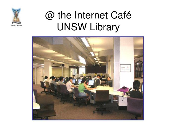 @ the internet caf unsw library