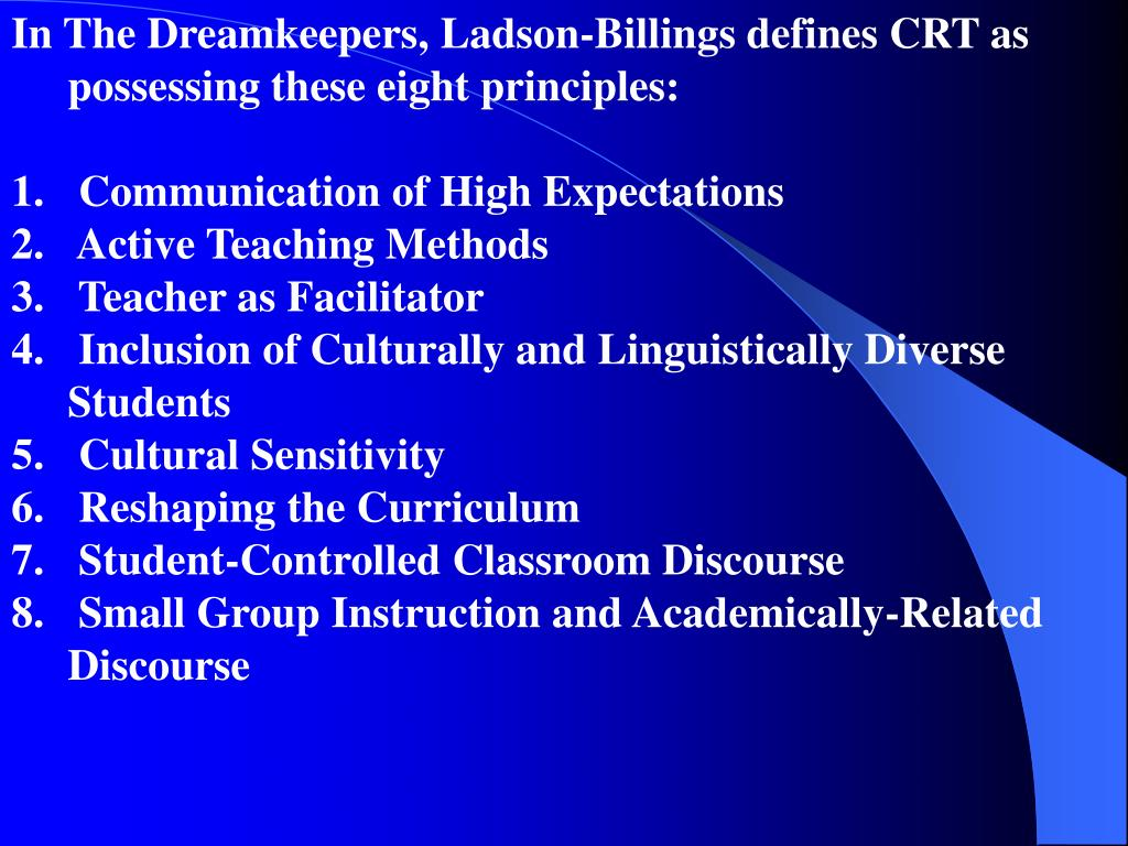 In The Dreamkeepers, Ladson-Billings defines CRT as possessing these eight principles: